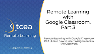 Remote Learning with Google Classroom, Part 3