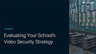 Evaluating Your School's Video Security Strategy, sponsored by Verkada